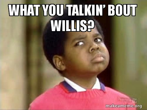 Psmf watcha talking about willis